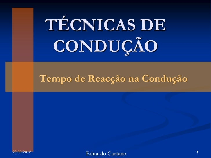 TÉCNICAS DE               CONDUÇÃO             Tempo de Reacção na Condução29-09-2012                                  1  ...