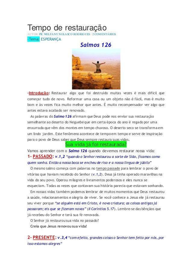 Tempo de restauração AUTOR:PR. WELFANY NOLASCO RODRIGUES- 2 COMENTÁRIOS -Tema: ESPERANÇA Salmos 126 -Introdução: Restaurar...