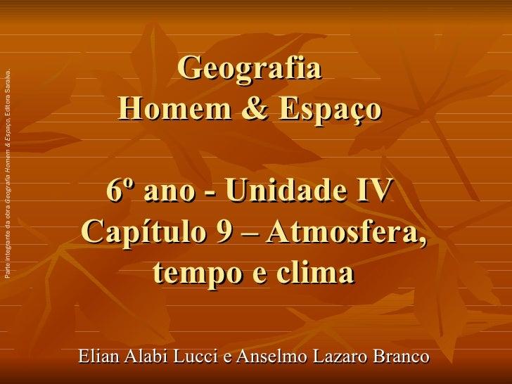Geografia  Homem & Espaço  6º ano - Unidade IV  Capítulo 9 – Atmosfera, tempo e clima Elian Alabi Lucci e Anselmo Lazaro B...
