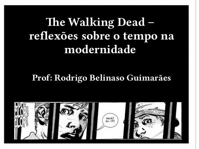 The Walking Dead – reflexões sobre o tempo na modernidade Prof: Rodrigo Belinaso Guimarães