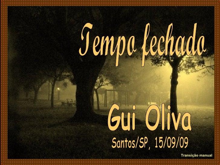 Tempo fechado Gui Oliva Santos/SP, 15/09/09 Transição manual