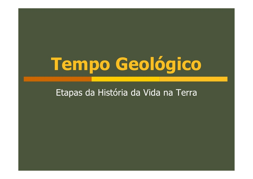 Tempo GeológicoEtapas da História da Vida na Terra