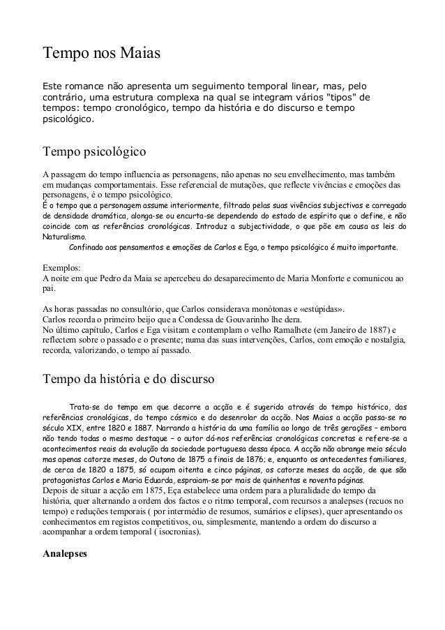 Tempo nos Maias Este romance não apresenta um seguimento temporal linear, mas, pelo contrário, uma estrutura complexa na q...