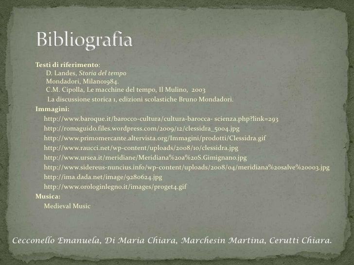 Testi di riferimento:        D. Landes, Storia del tempo        Mondadori, Milano1984.        C.M. Cipolla, Le macchine de...