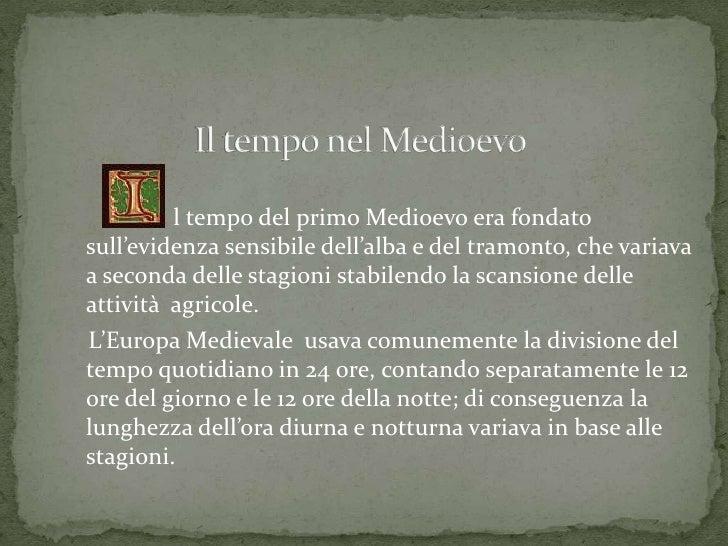 l tempo del primo Medioevo era fondatosull'evidenza sensibile dell'alba e del tramonto, che variavaa seconda delle stagion...