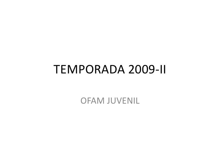 TEMPORADA 2009-II<br />OFAM JUVENIL<br />