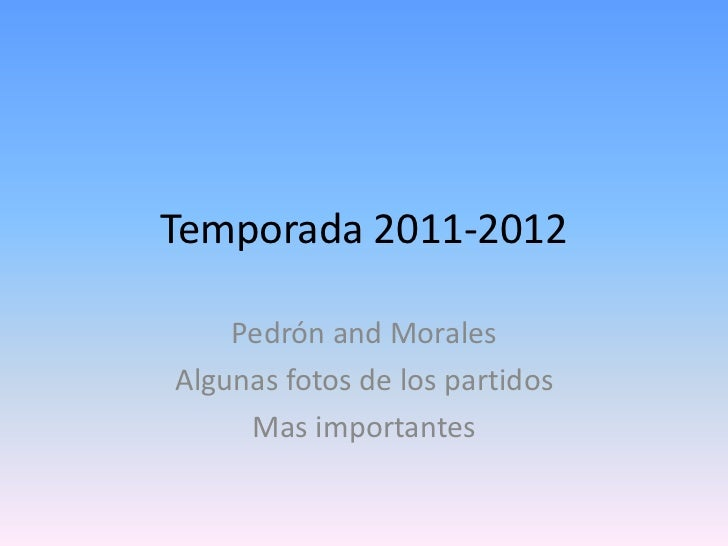 Temporada 2011-2012    Pedrón and MoralesAlgunas fotos de los partidos     Mas importantes