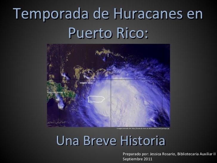 Una Breve Historia Temporada de Huracanes en Puerto Rico: Preparado por: Jessica Rosario, Bibliotecaria Auxiliar II Septie...