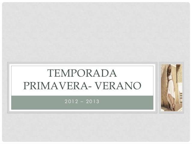 TEMPORADAPRIMAVERA- VERANO     2012 – 2013