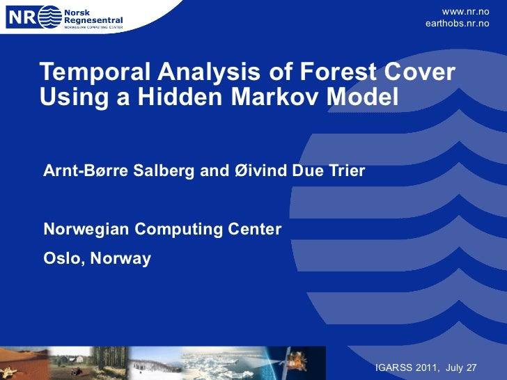 Temporal Analysis of Forest Cover Using a Hidden Markov Model Arnt-Børre Salberg and Øivind Due Trier  Norwegian Computing...