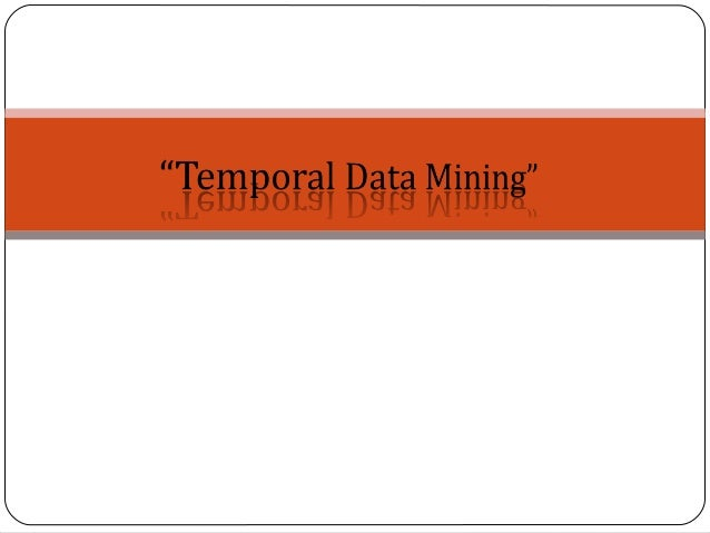 OutlineMotivation for Temporal Data Mining (TDM)Examples of Temporal DataTDM ConceptsSequence Mining: temporal associa...