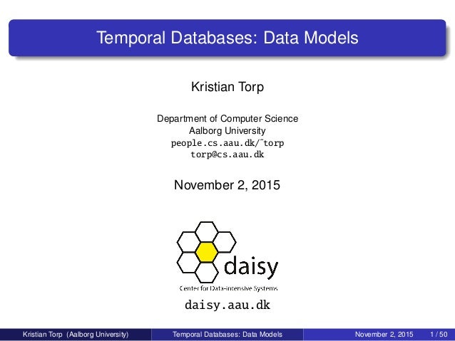 Temporal Databases: Data Models Kristian Torp Department of Computer Science Aalborg University people.cs.aau.dk/˜torp tor...
