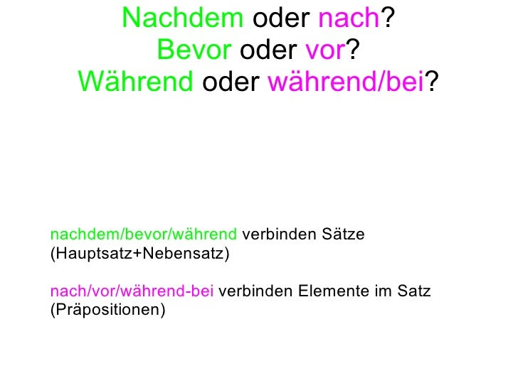 Nachdem  oder  nach ? Bevor  oder  vor ? Während  oder  während/bei ? nachdem/bevor/während  verbinden Sätze (Hauptsatz+Ne...