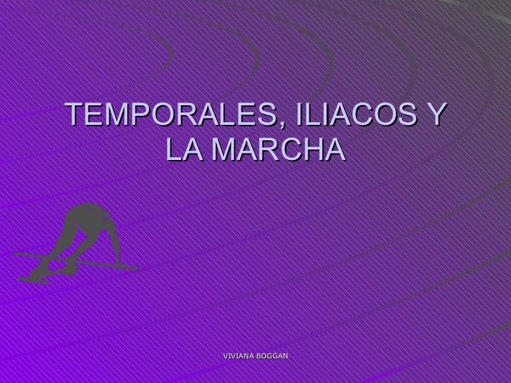 TEMPORALES, ILIACOS Y LA MARCHA VIVIANA BOGGAN
