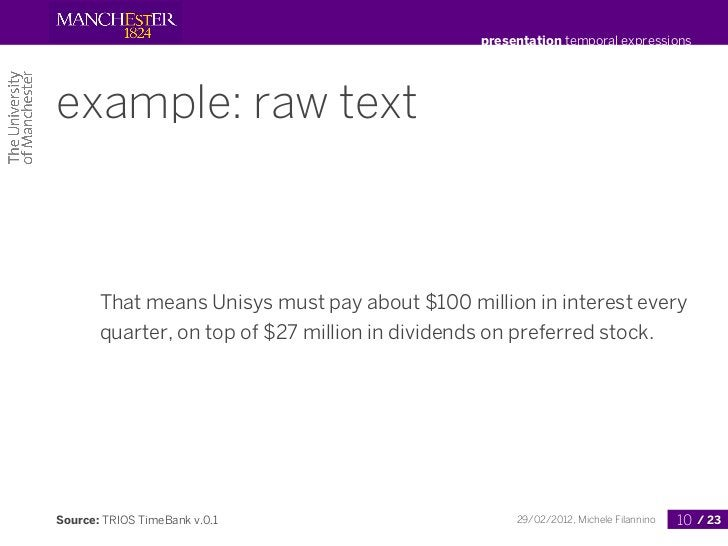 presentation temporal expressionsexample: raw text       That means Unisys must pay about $100 million in interest every  ...