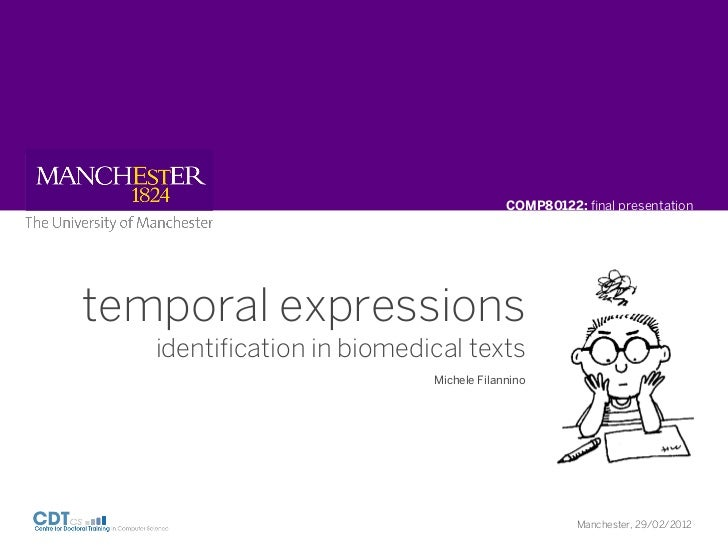 COMP80122: final presentationtemporal expressions   identification in biomedical texts                           Michele Fil...