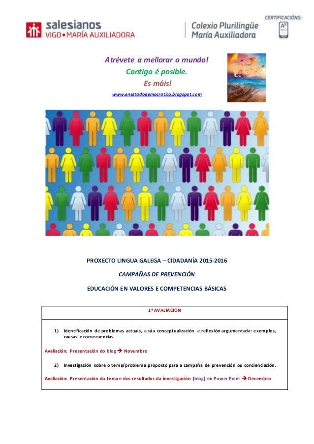 Atrévete a mellorar o mundo! Contigo é posible. Es máis! www.enestadodemocratico.blogspot.com PROXECTO LINGUA GALEGA – CID...