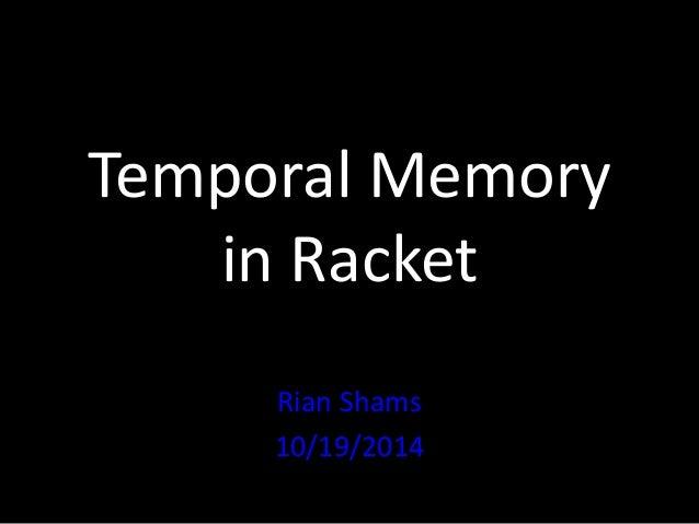 Temporal Memory  in Racket  Rian Shams  10/19/2014