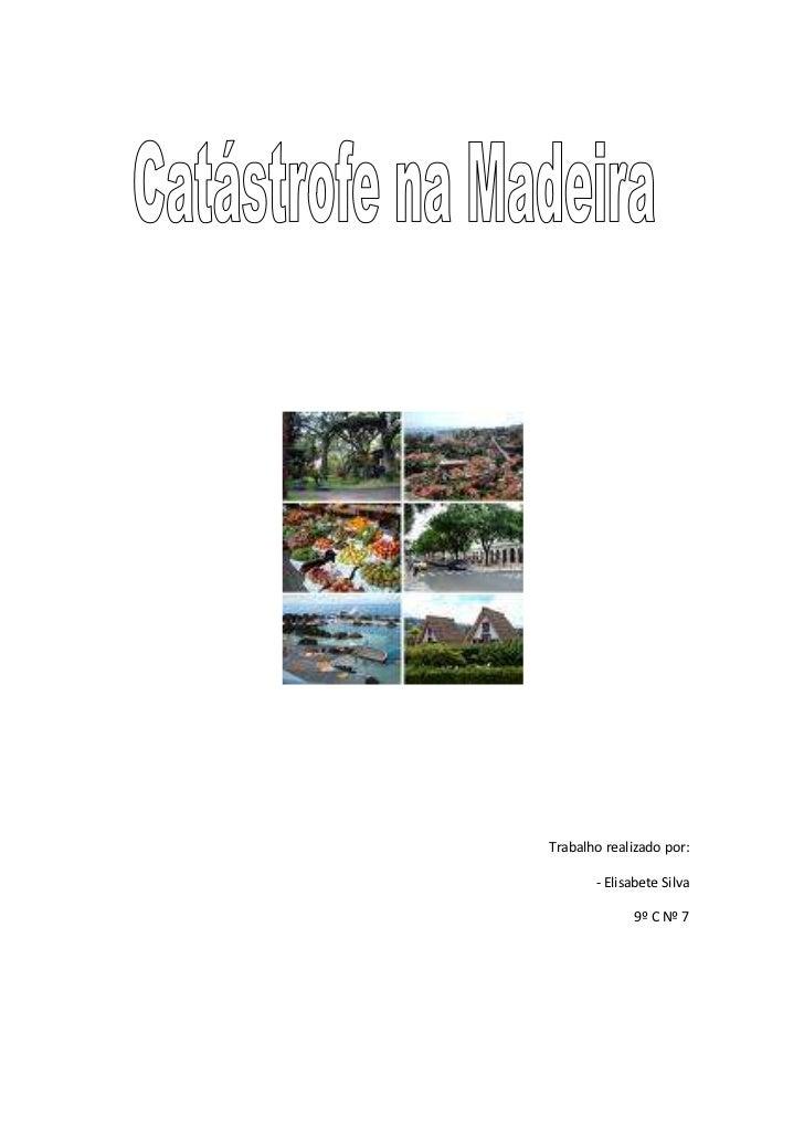 """Trabalho realizado por:<br />- Elisabete Silva <br />9º C Nº 7<br /> TOC o """"1-3"""" h z u Temporal na ilha da Madeira em 2010..."""