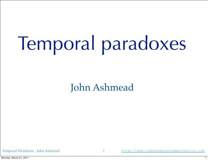 Temporal paradoxes                                    John AshmeadTemporal Paradoxes - John Ashmead         1   http://www...