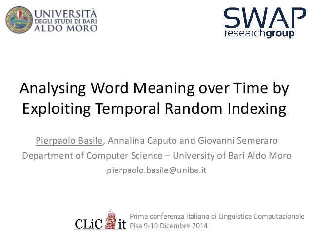 Analysing Word Meaning over Time by Exploiting Temporal Random Indexing  Pierpaolo Basile, Annalina Caputo and Giovanni Se...