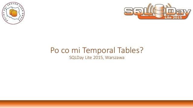 Po co mi Temporal Tables? SQLDay Lite 2015, Warszawa