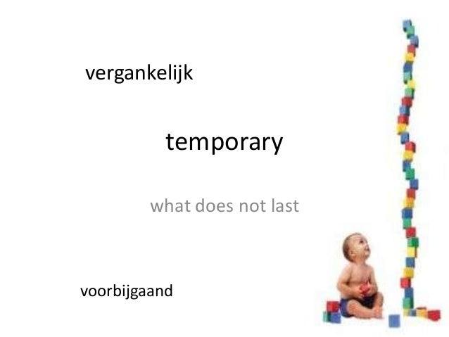 vergankelijk           temporary        what does not lastvoorbijgaand