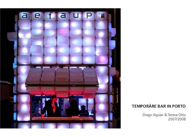 TEMPORÄRE BAR IN PORTO Diogo Aguiar & Teresa Otto 2007/2008