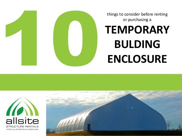 things to consider before renting or purchasing a TEMPORARY BULDING ENCLOSURE