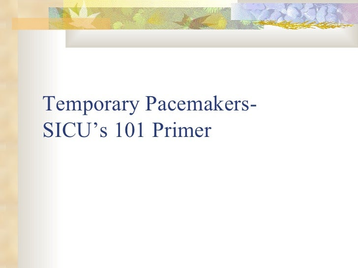 Temporary Pacemakers-  SICU's 101 Primer