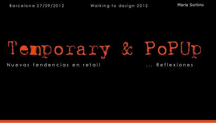 Barcelona 27/09/2012    Wal k i n g to de si gn 2 0 1 2         Maria SortinoTemporary & PoPUpNuevas tendencias en retail ...