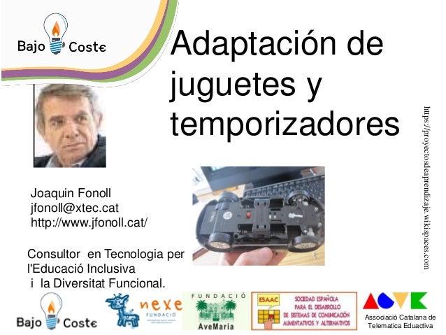 Joaquin Fonoll jfonoll@xtec.cat http://www.jfonoll.cat/ Consultor en Tecnologia per l'Educació Inclusiva i la Diversitat F...