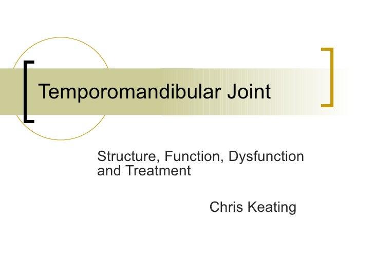 Temporomandibular Joint Structure, Function, Dysfunction and Treatment Chris Keating