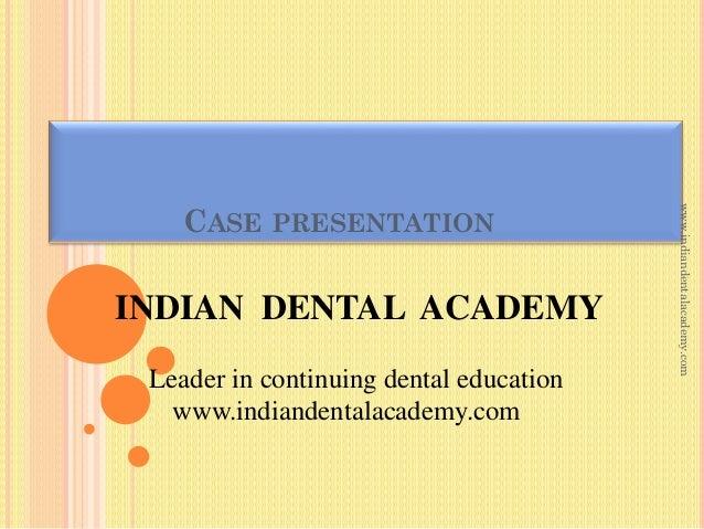 INDIAN DENTAL ACADEMY Leader in continuing dental education www.indiandentalacademy.com  www.indiandentalacademy.com  CASE...