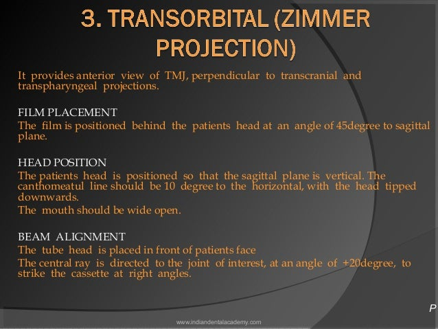 It provides anterior view of TMJ, perpendicular to transcranial and transpharyngeal projections. FILM PLACEMENT The film i...