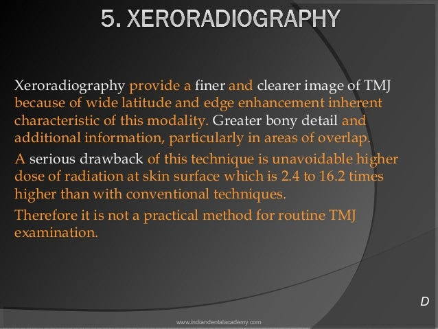 Xeroradiography provide a finer and clearer image of TMJ because of wide latitude and edge enhancement inherent characteri...