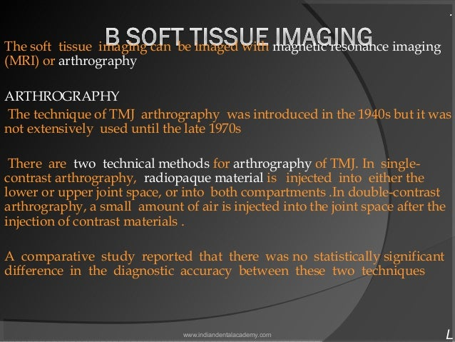 .  The soft tissue imaging can be imaged with magnetic resonance imaging (MRI) or arthrography ARTHROGRAPHY The technique...