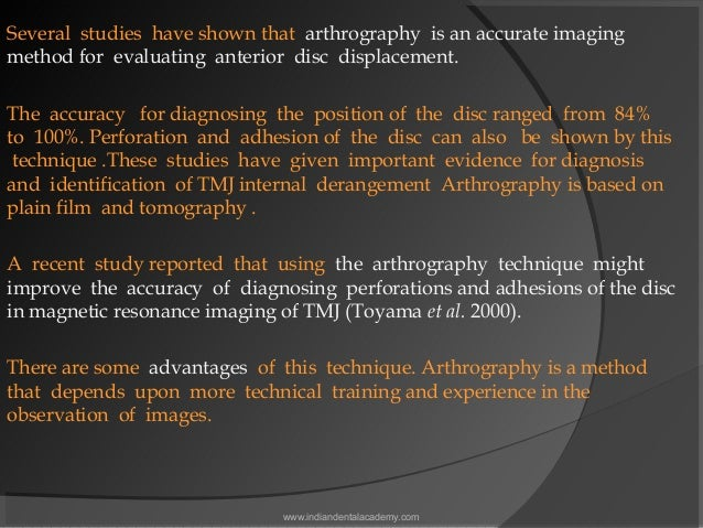 Several studies have shown that arthrography is an accurate imaging method for evaluating anterior disc displacement. The ...