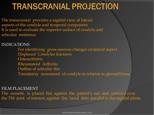 The transcranial provides a sagittal view of lateral aspects of the condyle and temporal component. It is used to evaluate...