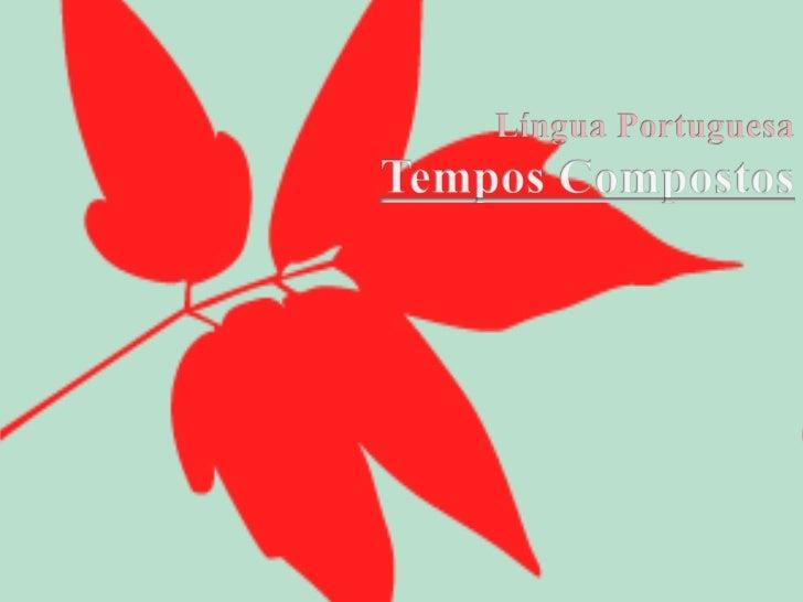 Língua PortuguesaTempos Compostos<br />
