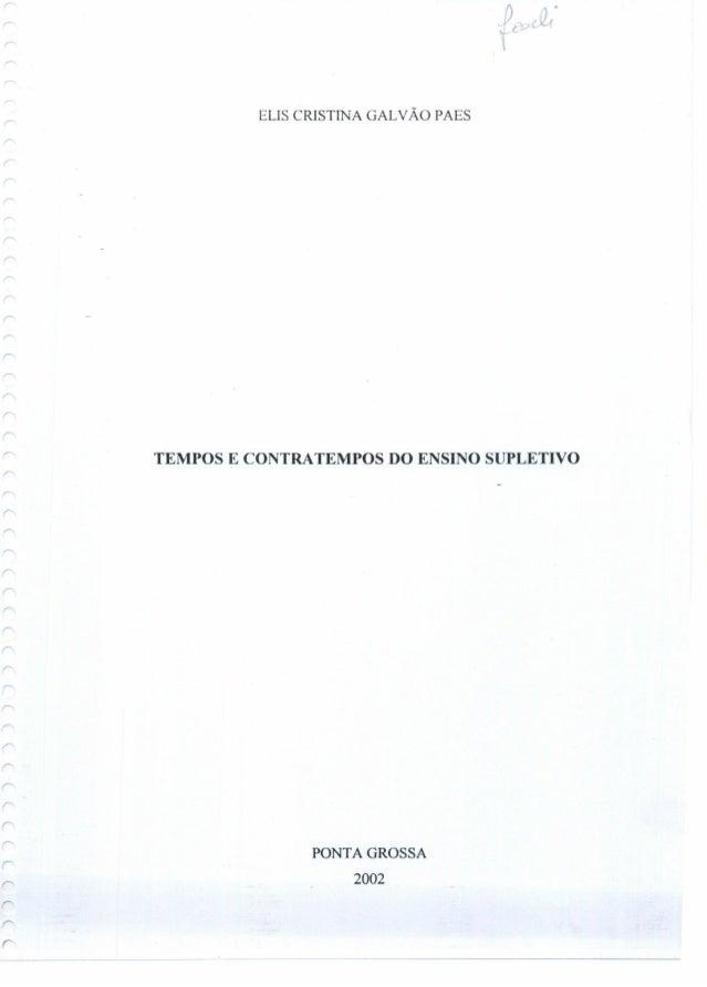 ELIS CRISTINA GALVÃO PAES r r TEMPOS E CONTRA TEMPOS DO ENSINO SUPLETIVO PONTA GROSSA 2002 r: