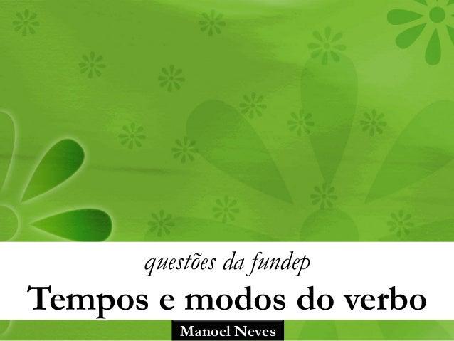 Manoel Neves questões da fundep Tempos e modos do verbo