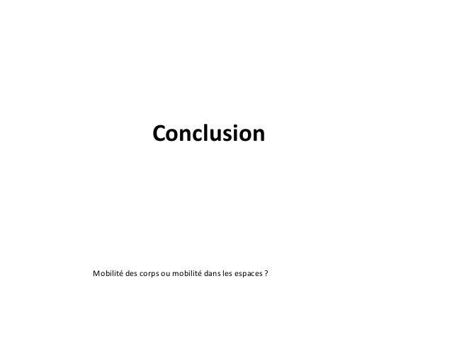 Conclusion Mobilité des corps ou mobilité dans les espaces ?
