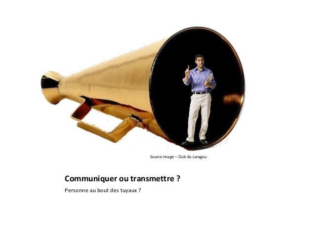 Communiquer ou transmettre ? Personne au bout des tuyaux ? Source image – Club du Laragou