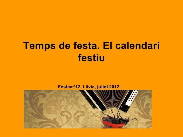 Temps de festa. El calendari          festiu       Festcat'12. Llívia, juliol 2012