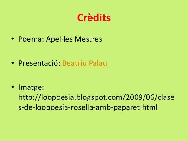 Crèdits • Poema: Apel·les Mestres • Presentació: Beatriu Palau • Imatge: http://loopoesia.blogspot.com/2009/06/clase s-de-...