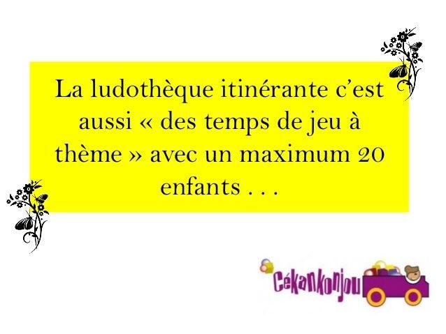 La ludothèque itinérante c'est aussi « des temps de jeu à thème » avec un maximum 20 enfants . . .