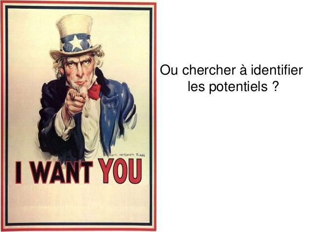 Ou chercher à identifier les potentiels ?