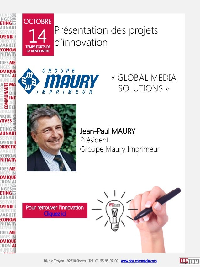 OCTOBRE  14  TEMPS FORTS DE LA RENCONTRE  Présentation des projets d'innovation « GLOBAL MEDIA SOLUTIONS »  Jean-Paul MAUR...