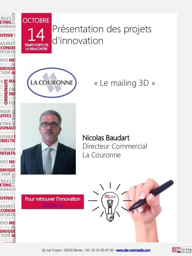 OCTOBRE  14  TEMPS FORTS DE LA RENCONTRE  Présentation des projets d'innovation  « Le mailing 3D »  Nicolas Baudart Direct...